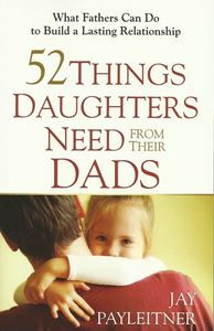 Picture of 52 Things Daughters Need from Their Dads